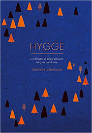 Hygge: A Celebration of Simple Pleasures. Living the Danish Way