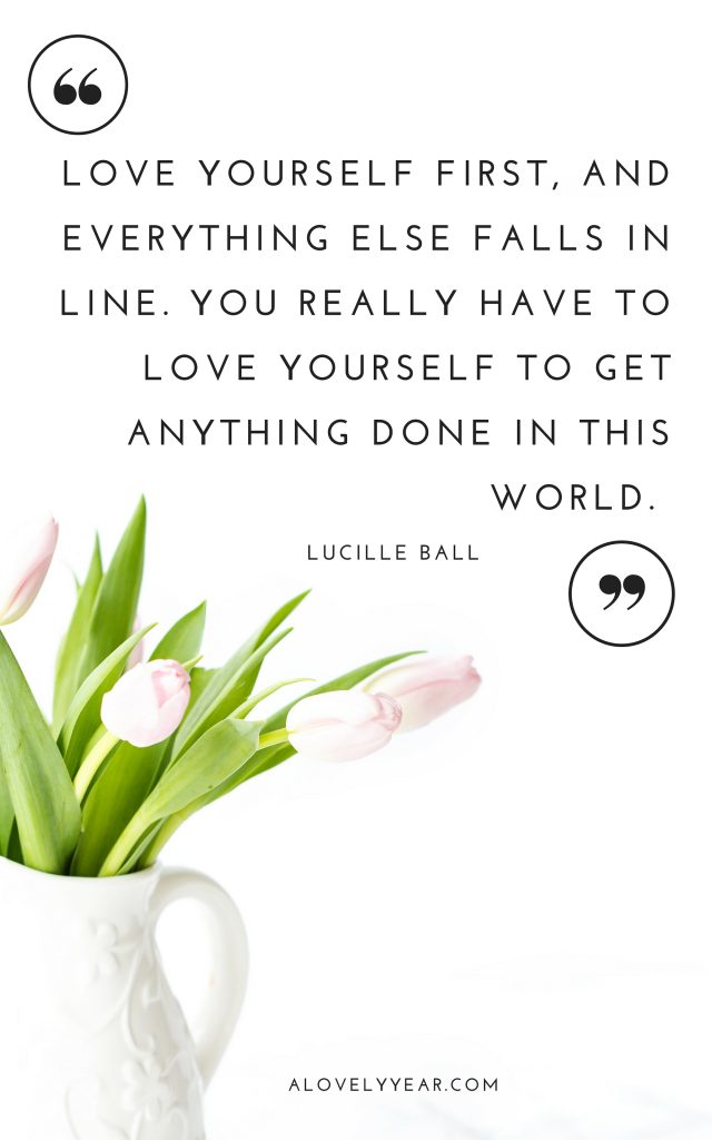 Love yourself first, and everything else falls in line. You really have to love yourself to get anything done in this world. - Lucille Ball