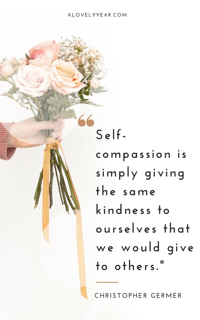 "Self-compassion is simply giving the same kindness to ourselves that we would give to others. "" – Christopher Germer"