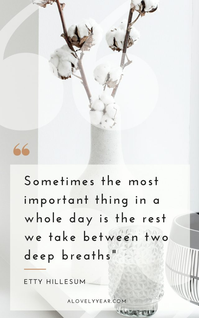 Sometimes the most important thing in a whole day is the rest between two deep breaths - Etty Hillesum