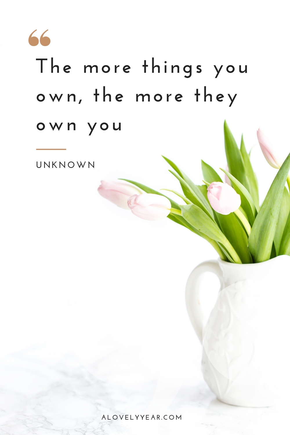 Decluttering quotes to inspire you into action | The more things you own, the more they own you. –Unknown