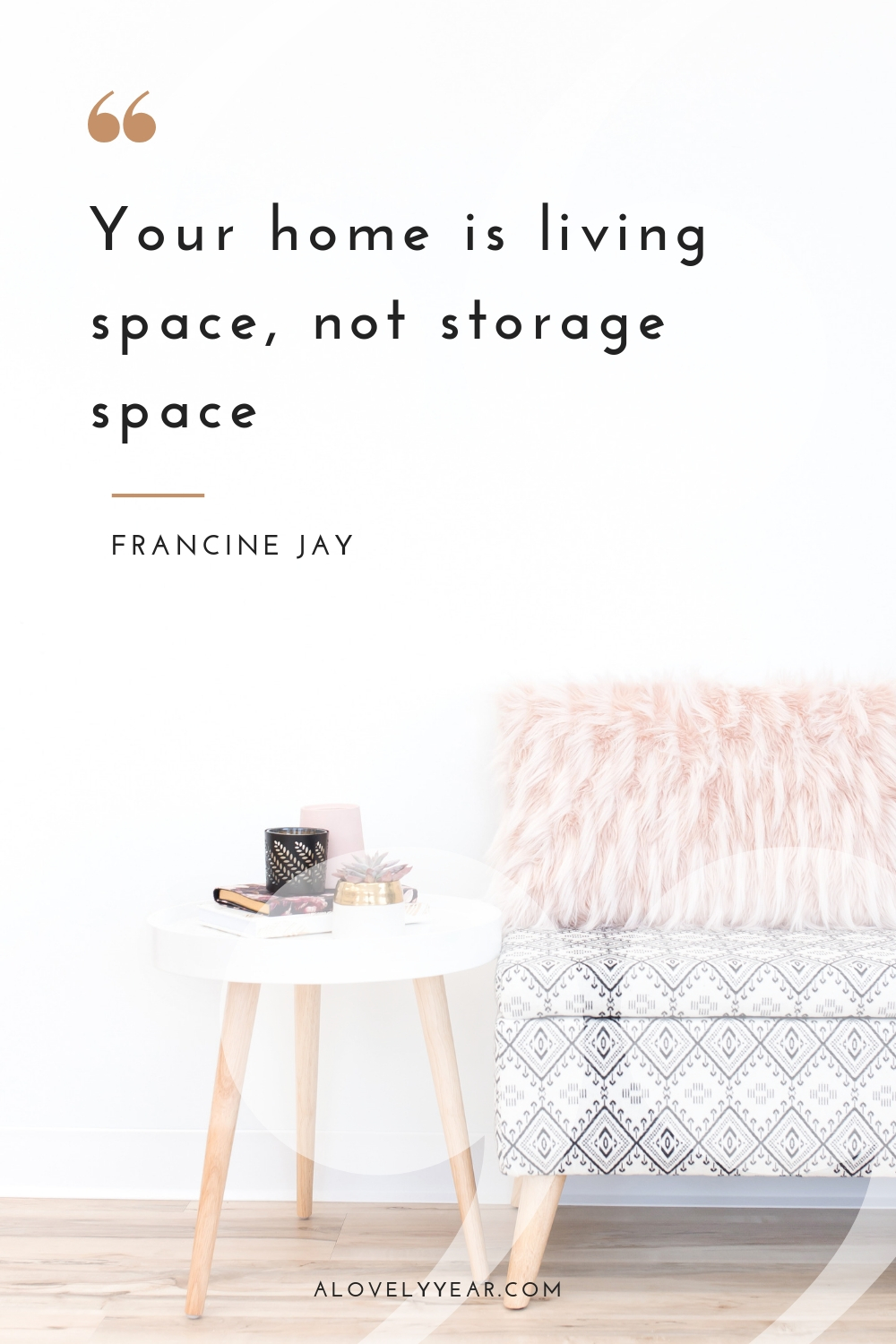 Decluttering quotes to inspire your into action | Your home is living space not storage space - Francine Jay