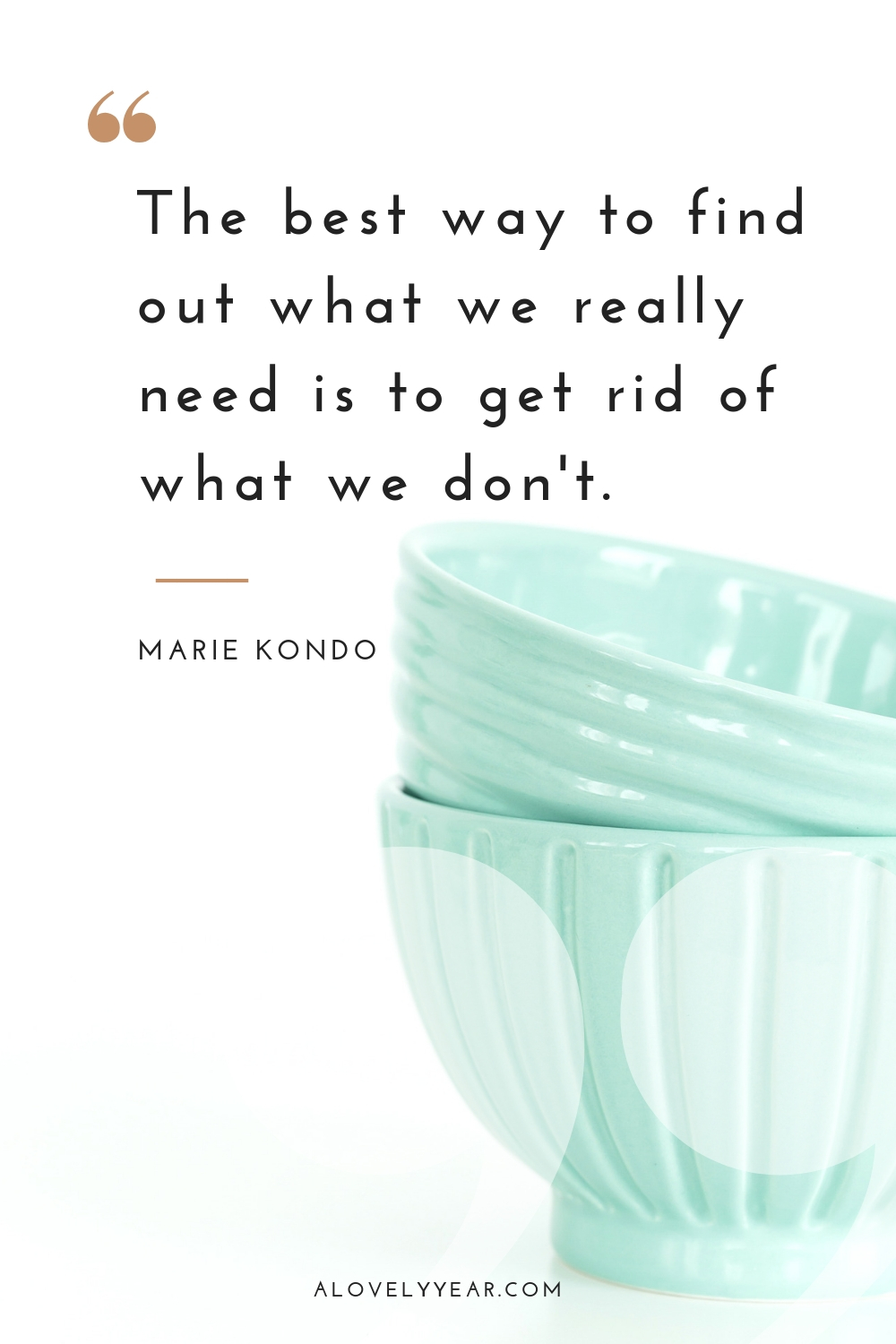 Decluttering quotes to motivate and inspire   The best way to find out what we really need is to get rid of what we don't ― Marie Kondo
