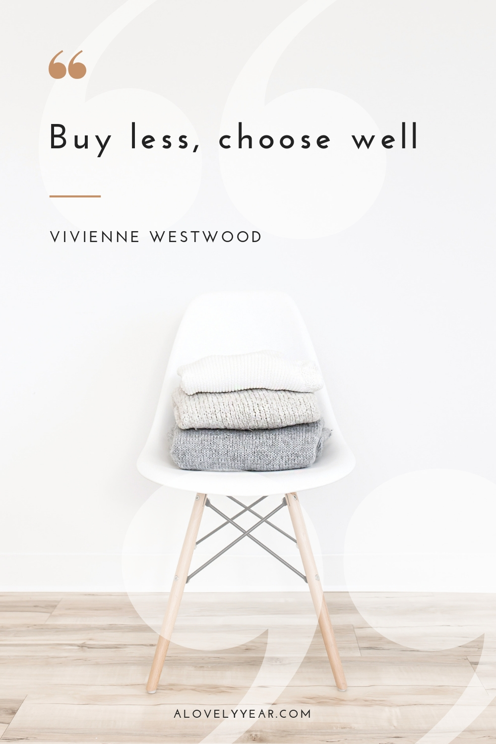 Decluttering quotes to inspire you into action | Buy less, choose well - Vivienne Westwood