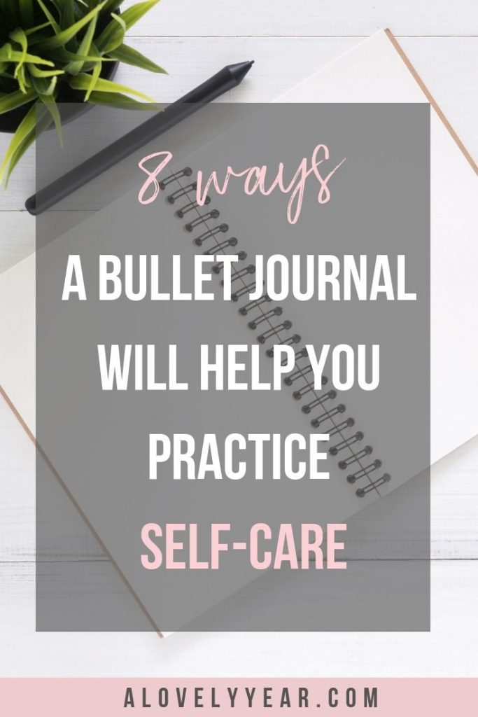 8 ways a bullet journal will help you practice self-care