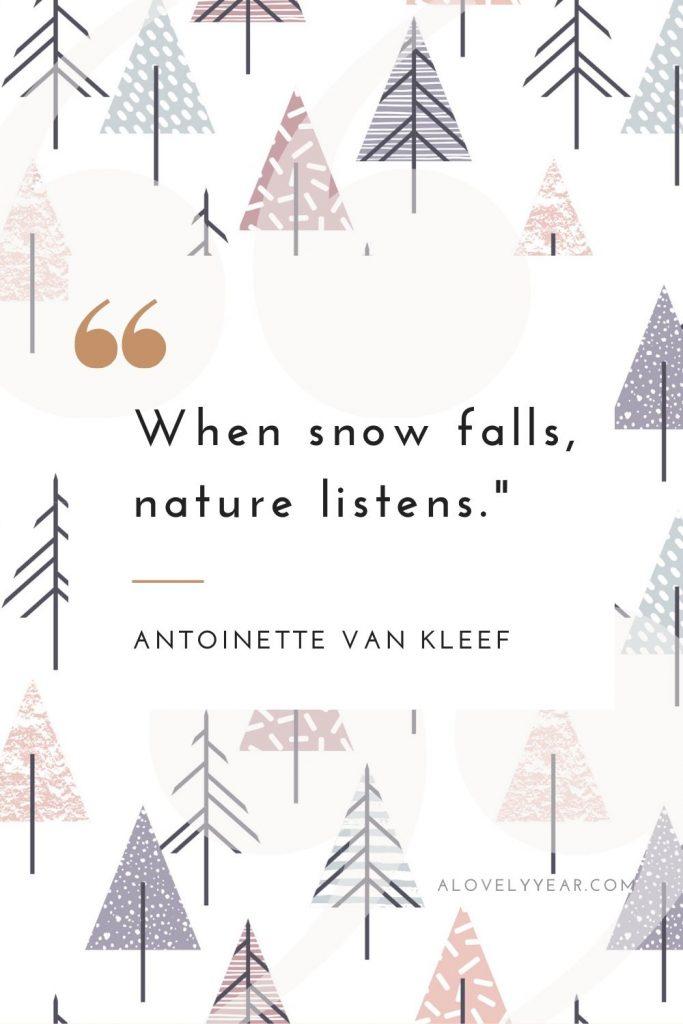 """When snow falls, nature listens."" -- Antoinette Van Kleef"