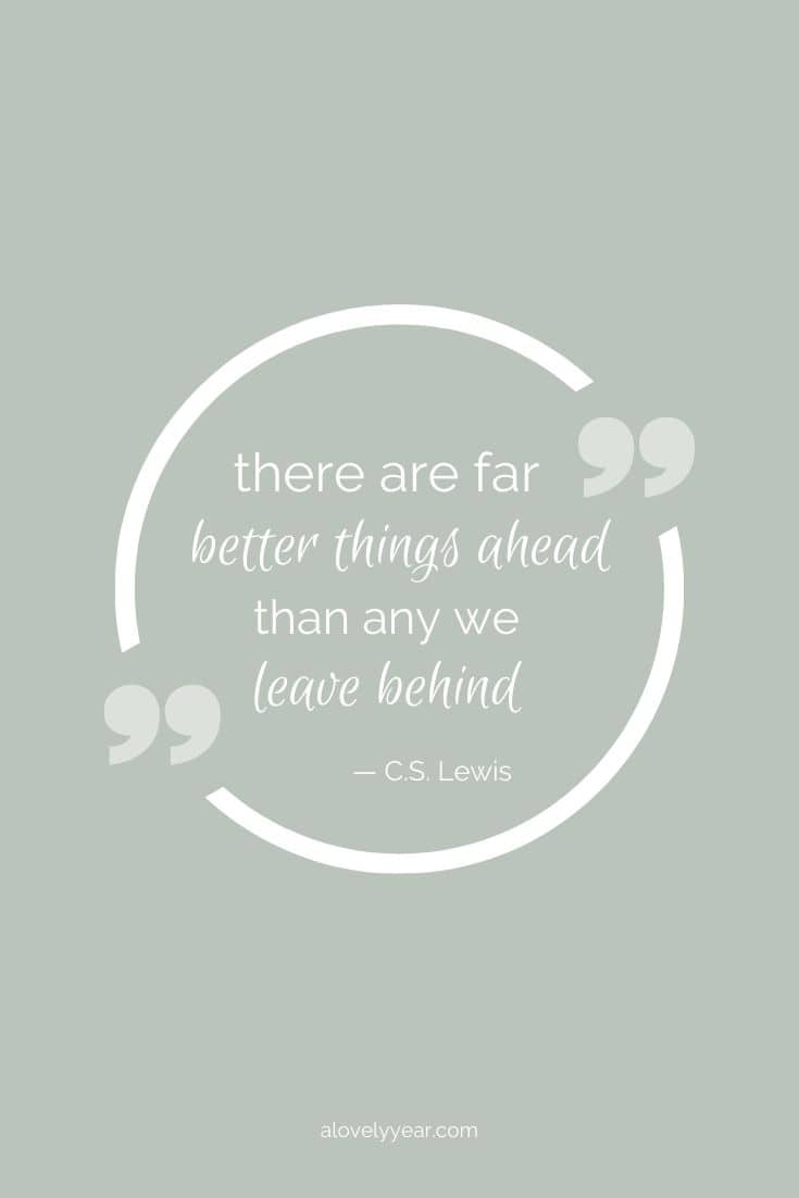 There are far better things ahead than any we leave behind. -- C.S. Lewis