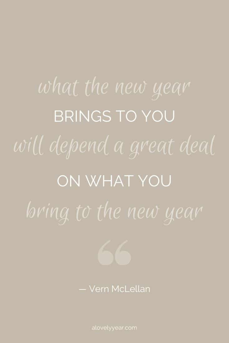 What the new year brings to you will depend a great deal on what you bring to the new year. --Vern McLellan