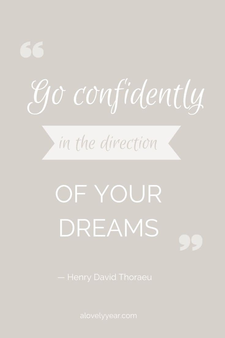 Go confidently in the direction of your dreams. --Henry David Thoraeu