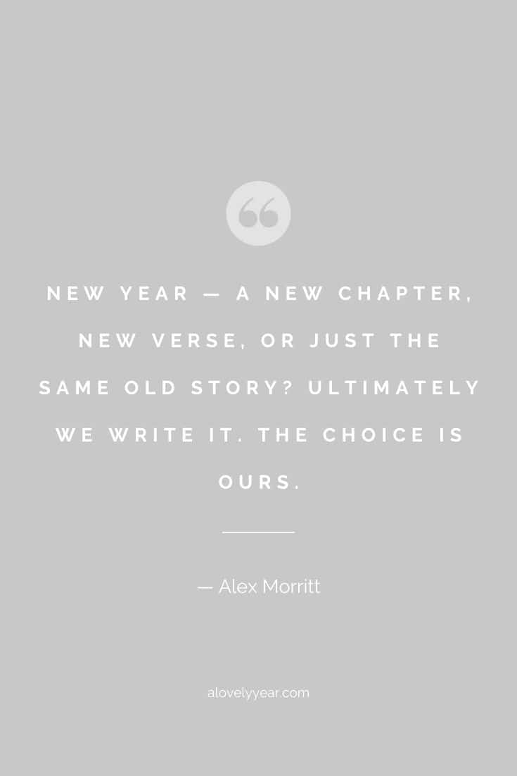 New year — a new chapter, new verse, or just the same old story? Ultimately we write it. The choice is ours. -- Alex Morritt