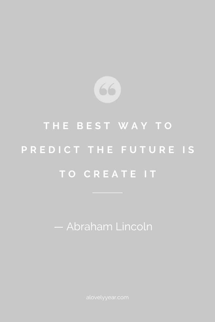 The best way to predict the future is to create it. -- Abraham Lincoln