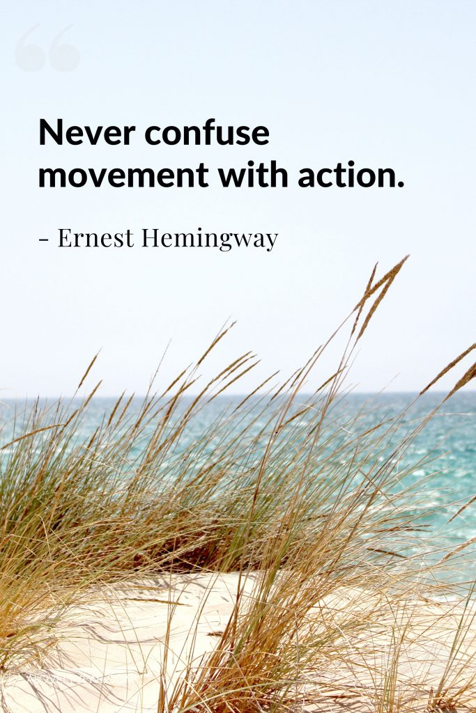 """Intentional Living Quote - """"Never confuse movement with action.""""— Ernest Hemingway"""
