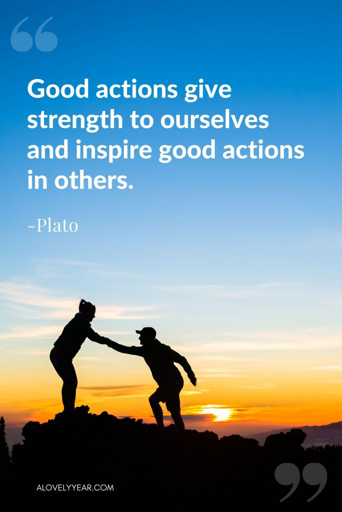 """Intentional Living Quote - """"Good actions give strength to ourselves and inspire good actions in others. """"— Plato"""