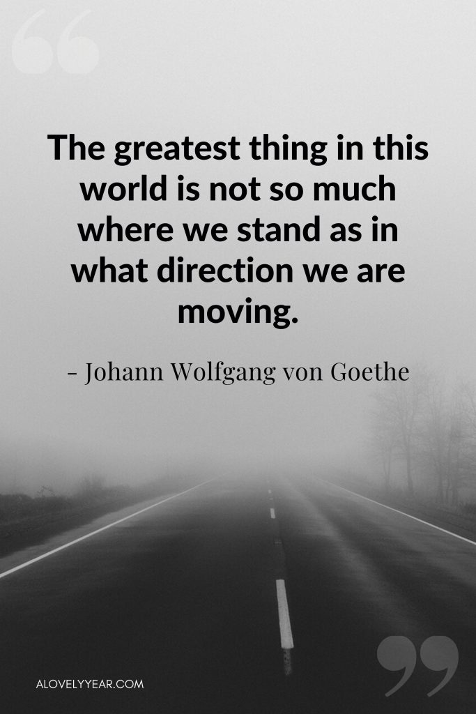 """Intentional Living Quote - """"The greatest thing in this world is not so much where we stand as in what direction we are moving.""""― Johann Wolfgang von Goethe"""