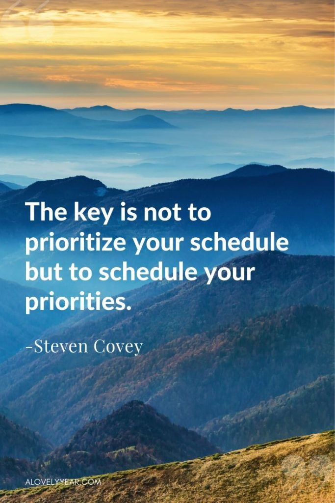 """Intentional Living Quote - """"The key is not to prioritize your schedule but to schedule your priorities."""" - Steven Covey"""