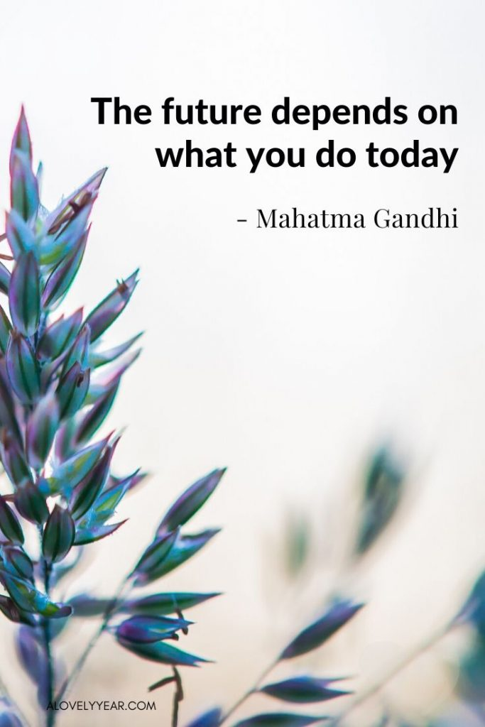 "Intentional Living Quote - ""The future depends on what you do today."" — Mahatma Gandhi"