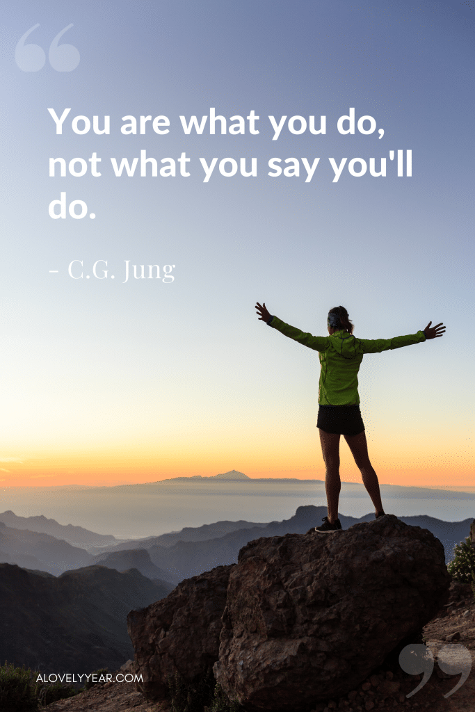 "Intentional Living Quote - ""You are what you do, not what you say you'll do."" — C.G. Jung"