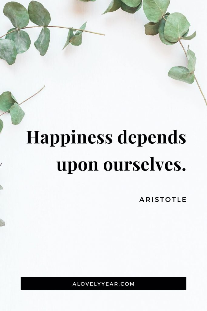 """Happiness depends upon ourselves."" - Aristotle"