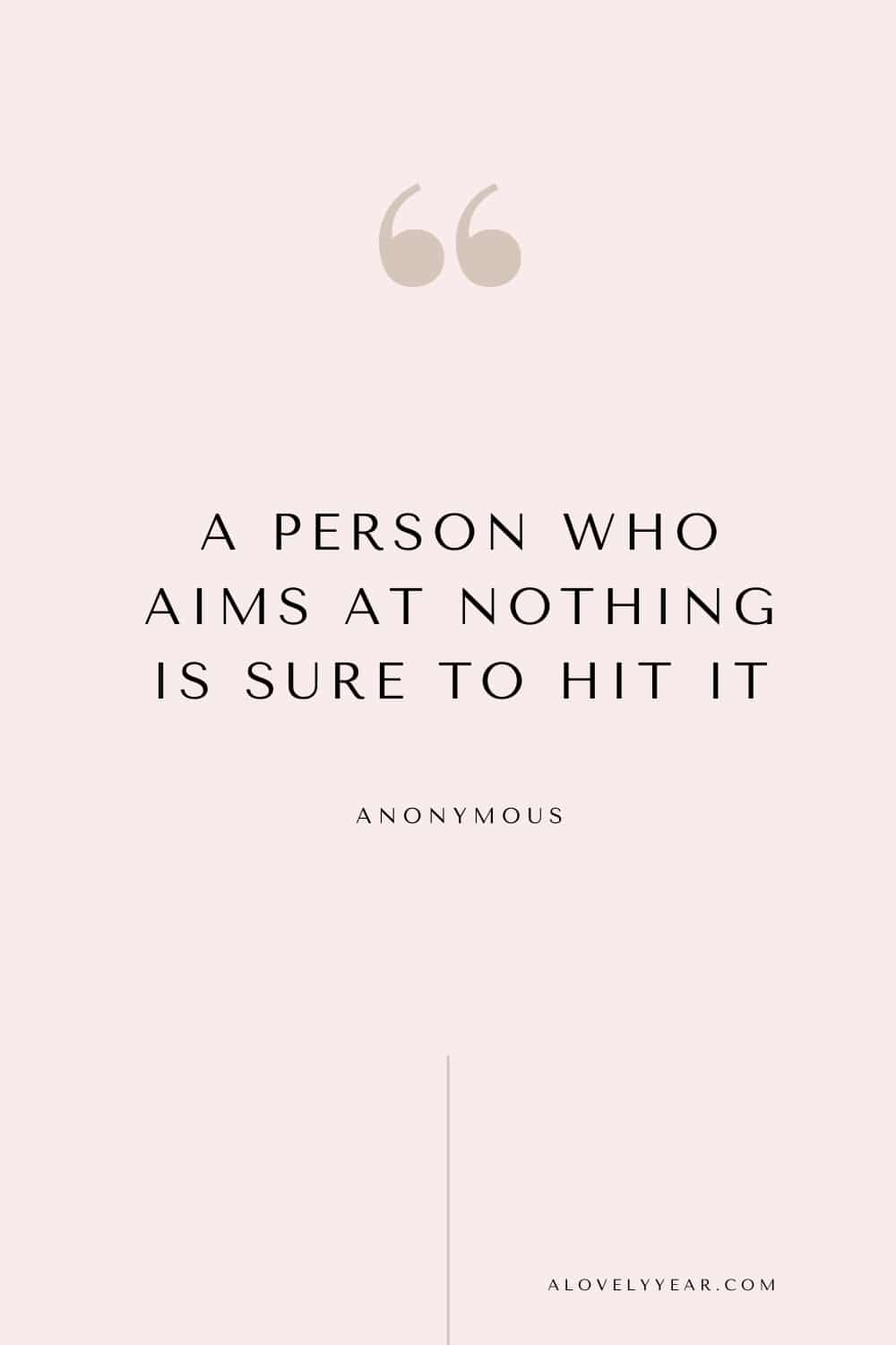 quote - A person who aims at nothing is sure to hit it. – Anonymous