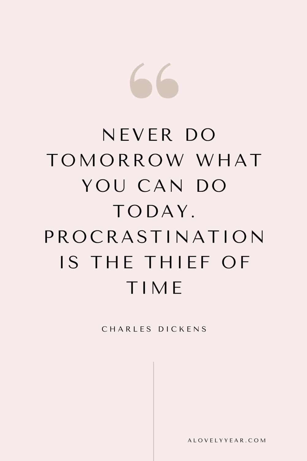 Get things done quote - Never do tomorrow what you can do today. Procrastination is the thief of time. – Charles Dickens