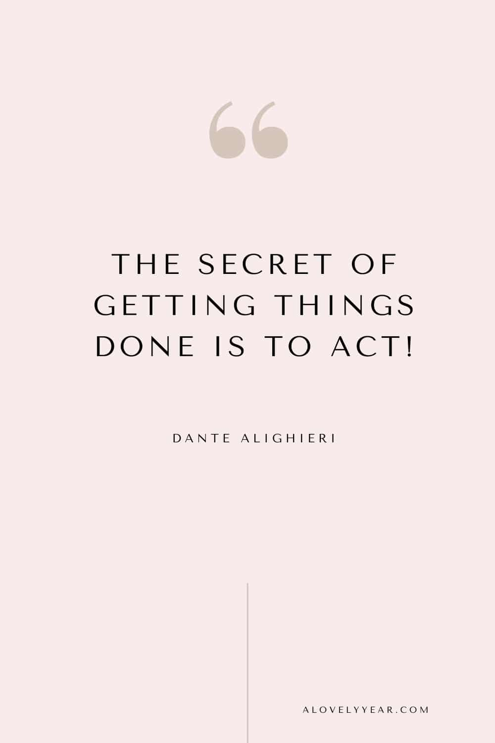 quote - The secret of getting things done is to act! — Dante Alighieri