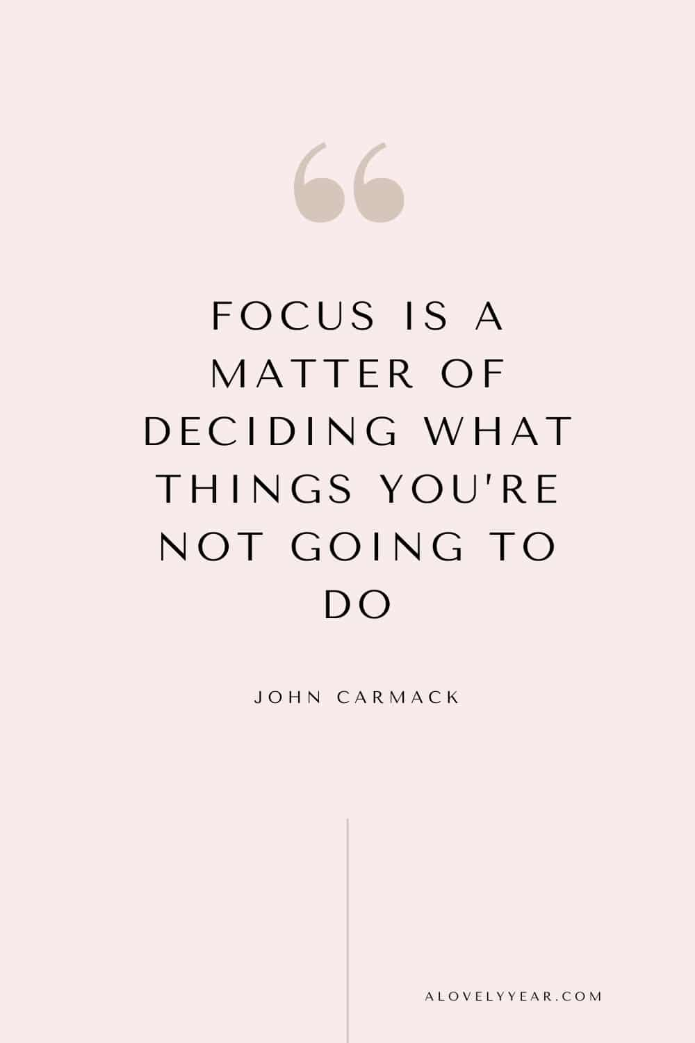 quote - Focus is a matter of deciding what things you're not going to do. — John Carmack
