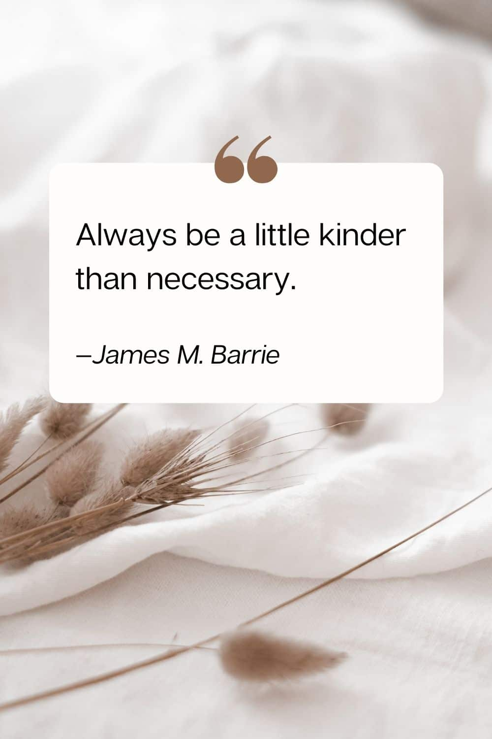 quote - Always be a little kinder than necessary. — James M. Barrie